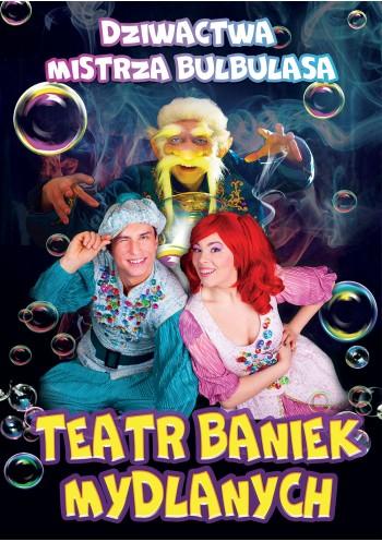 """Teatr Baniek Mydlanych """"Dziwactwa Mistrza Bulbulasa"""""""